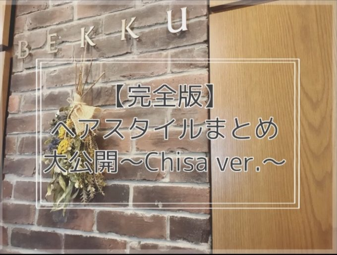 【完全版】ヘアスタイルまとめ大公開〜Chisa ver.〜